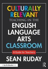 Culturally Relevant Teaching in the English Language Arts Classroom by Sean Ruday