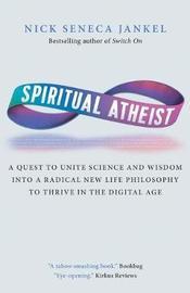 Spiritual Atheist by Nick Seneca Jankel