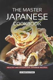 The Master Japanese Cookbook by Martha Stone