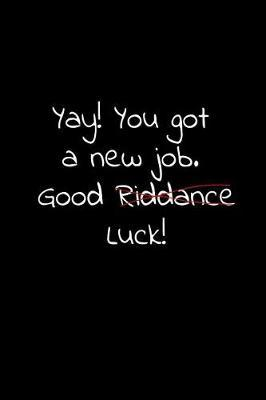 Yay! you got a new job. Good riddance luck by Workparadise Press