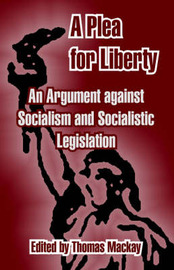 A Plea for Liberty: An Argument Against Socialism and Socialistic Legislation by Thomas Mackay image