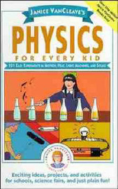 Janice VanCleave's Physics for Every Kid by Janice Vancleave