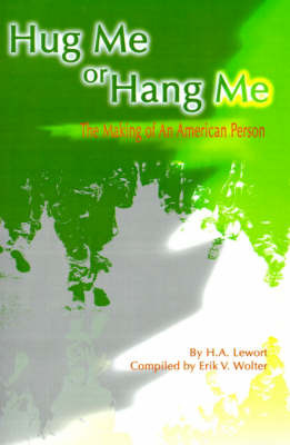 Hug Me or Hang Me: The Making of an American Person by H. A. Lewort image