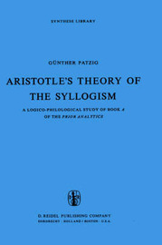 Aristotle's Theory of the Syllogism by G. Patzig