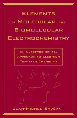 Elements of Molecular and Biomolecular Electrochemistry - An Electrochemical Approach to Electron Transfer Chemistry by Jean-Michel Saveant image