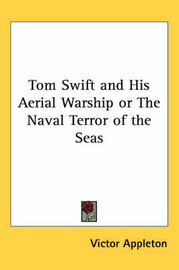 Tom Swift and His Aerial Warship or The Naval Terror of the Seas by Victor Appleton