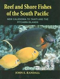 Reef and Shore Fishes of the South Pacific by John E. Randall