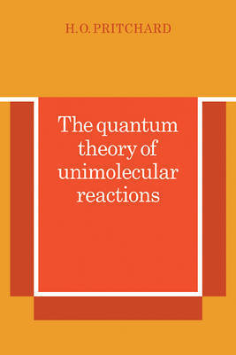 The Quantum Theory of Unimolecular Reactions by H.O. Pritchard