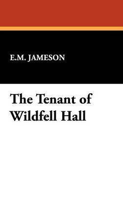 The Tenant of Wildfell Hall by E.M. Jameson