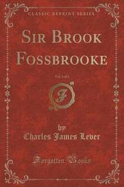 Sir Brook Fossbrooke, Vol. 3 of 3 (Classic Reprint) by Charles James Lever