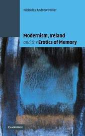Modernism, Ireland and the Erotics of Memory by Nicholas Andrew Miller image