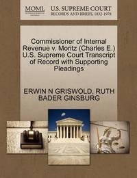 Commissioner of Internal Revenue V. Moritz (Charles E.) U.S. Supreme Court Transcript of Record with Supporting Pleadings by Erwin N. Griswold