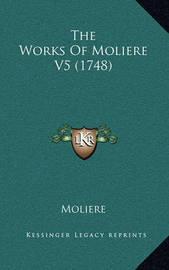 The Works of Moliere V5 (1748) by . Moliere
