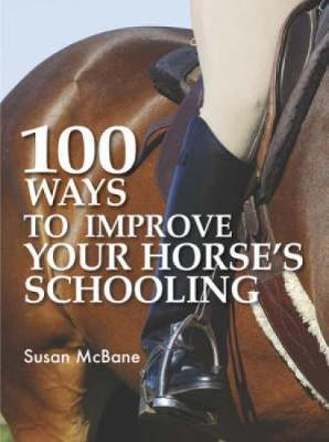 100 Ways to Improve Your Horse's Schooling by Susan McBane