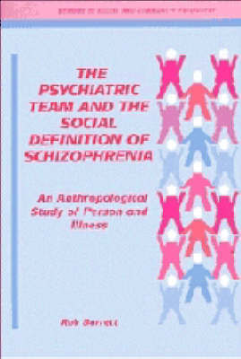 The Psychiatric Team and the Social Definition of Schizophrenia: An Anthropological Study of Person and Illness by Robert John Barrett