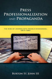 Press Professionalization and Propaganda by Burton St John