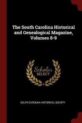 The South Carolina Historical and Genealogical Magazine, Volumes 8-9