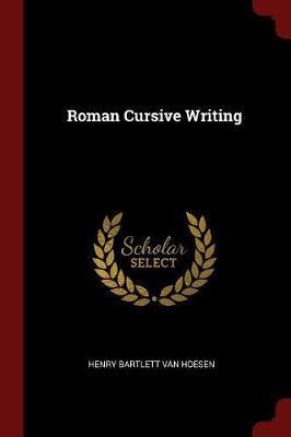 Roman Cursive Writing by Henry Bartlett Van Hoesen