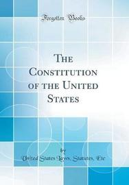 The Constitution of the United States (Classic Reprint) by United States Laws Statutes Etc image