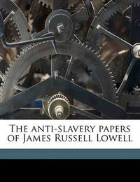The Anti-Slavery Papers of James Russell Lowell Volume 02 by James Russell Lowell
