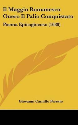 Il Maggio Romanesco Ouero Il Palio Conquistato: Poema Epicogiocoso (1688) by Giovanni Camillo Peresio image