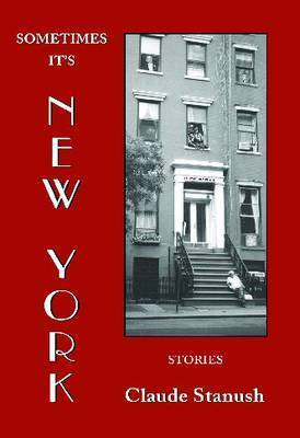 Sometimes It's New York by Claude Stanush