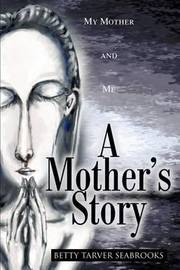 A Mother's Story: My Mother and Me by Betty Tarver Seabrooks image