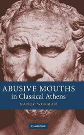 Abusive Mouths in Classical Athens by Nancy Worman image