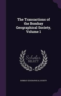 The Transactions of the Bombay Geographical Society, Volume 1