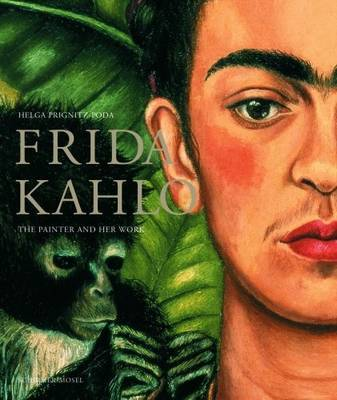 Frida Kahlo: The Painter and Her Work by Frida Kahlo