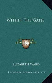 Within the Gates by Elizabeth Ward