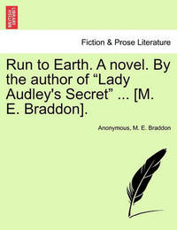 Run to Earth. a Novel. by the Author of Lady Audley's Secret ... [M. E. Braddon]. Vol. II. by * Anonymous