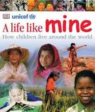 A Life Like Mine: How Children Live Around the World by DK Publishing