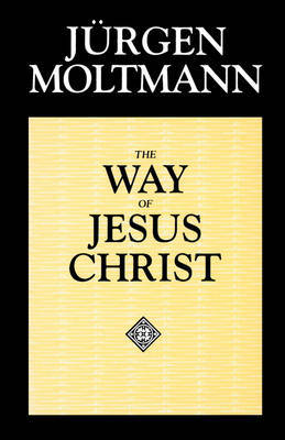 Way of Jesus Christ by Jurgen Moltmann