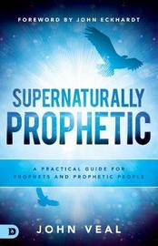 Supernaturally Prophetic by John Veal image