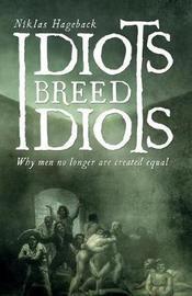 Idiots Breed Idiots by Niklas Hageback