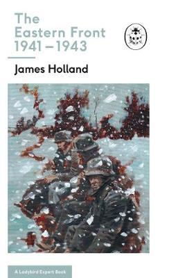 The Eastern Front 1941-43 by James Holland
