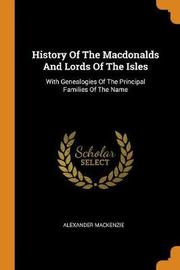History of the Macdonalds and Lords of the Isles by Alexander MacKenzie