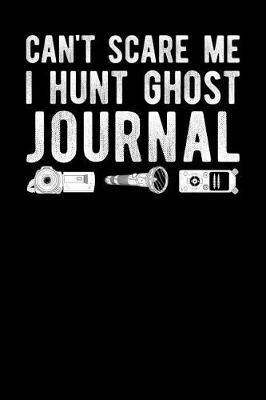 Can't Scare Me I Hunt Ghost Journal by Fourth Wall Journals