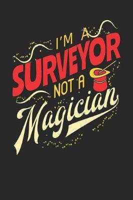 I'm A Surveyor Not A Magician by Maximus Designs