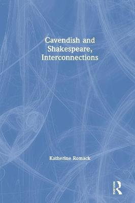 Cavendish and Shakespeare, Interconnections by Katherine Romack