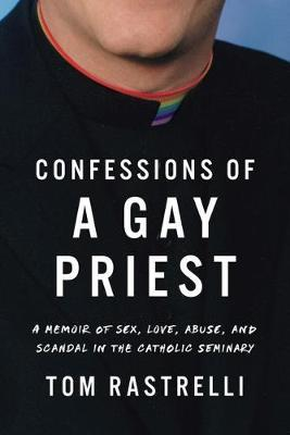 Confessions of a Gay Priest by Tom Rastrelli