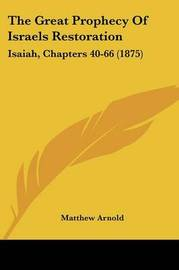 The Great Prophecy of Israels Restoration: Isaiah, Chapters 40-66 (1875) by Matthew Arnold