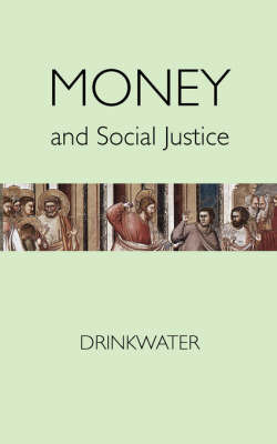 Money and Social Justice by F H Drinkwater