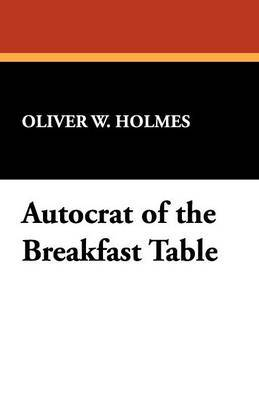 Autocrat of the Breakfast Table by Oliver W Holmes image