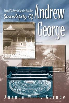 Serendipity of Andrew George: Sequel to Free at Last in Paradise by Ananda W.P. Guruge