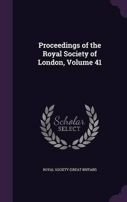 Proceedings of the Royal Society of London, Volume 41