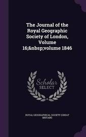The Journal of the Royal Geographic Society of London, Volume 16; Volume 1846