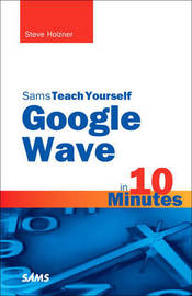 Sams Teach Yourself Google Wave in 10 Minutes by Steven Holzner