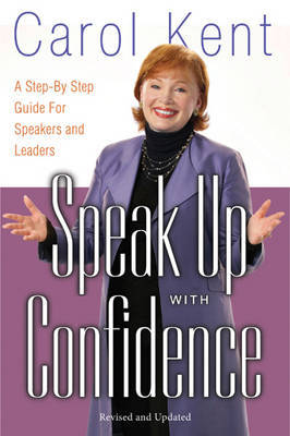 Speak Up with Confidence: A Step-By-Step Guide for Speakers and Leaders by Carol Kent image